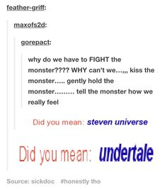 "This works for Steven Universe AND Undertale. All it's missing is ""Why can't we FLIRT with the monster?"""