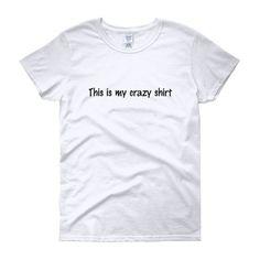 """This is my crazy shirt"" Women's short sleeve t-shirt"