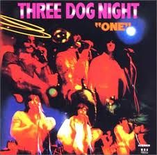 3 Dog Night - Hey these guys put out some darn catchy tunes. RW