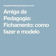 Amiga da Pedagogia: Fichamento: como fazer e modelo