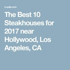 The Best 10 Steakhouses for 2017 near Hollywood, Los Angeles, CA