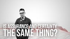 Is Assurance And Certainty The Same Thing?