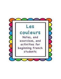 French colors exercises, activities, and notes for beginners is a 4 page activity packet with 6 different writing activities for middle and high school French. Vocabulary list of colors is included.  Students will learn: * French color words * agreement with feminine nouns * agreement with plural nouns