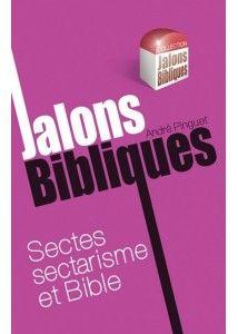 Sectes, sectarisme et Bible