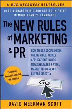 The New Rules of Marketing  PR: How to Use Social Media, Online Video, Mobile Applications, Blogs, News Releases, and Viral Marketing to Reach Buyers Directly