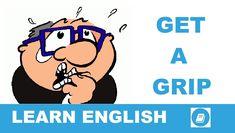 Angol kifejezések egy percben videó lecke. Nézzük meg, mit jelent ez az angol kifejezés: Get a Grip, és hogyan használjuk a hétköznapi angol beszédben.