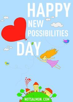 Happy new possibilities day! - Karen Salmansohn