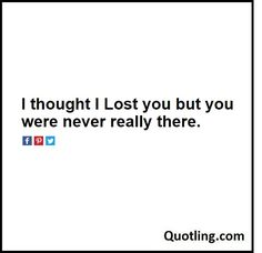 I thought I Lost you but you were never really there. – Hurt Quote | Quote About…