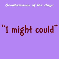 I might could. #SCLowcountry #Southernism