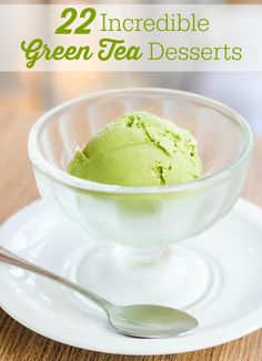 22 Incredible Green Tea Desserts - get all health benefits of green tea, but in a sweet treat!