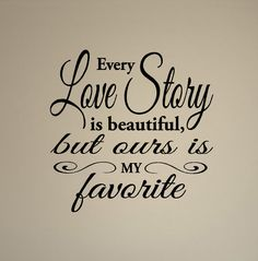 Every Love Story is Beautiful But ours is My by HouseHoldWords, $15.00