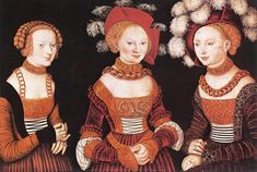The Saxon Princesses (Sibyl, Emilia and Sidonia of Saxe). c.1530. Oil on wood. Kunsthistorisches Museum, Vienna, Austria.