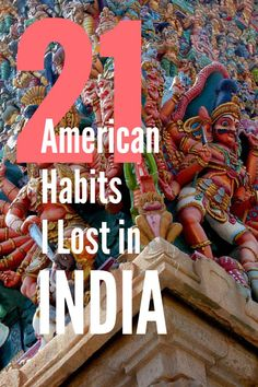 21 American Habits I Lost in India. The world is such a big place, discover the small nuances that make Indian culture rich in sophistication, and discover a world of travel unlike like any other.