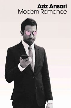 Modern romance by Aziz Ansari and Eric Klinenberg.  The acclaimed comedian teams up with a New York University sociologist to explore the nature of modern relationships, evaluating how technology is shaping contemporary relationships and considering the differences between courtships of the past and present.