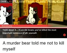 Can't believe monokuma singlehandedly cured my depression
