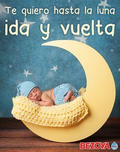 Te quiero hasta la Luna ida y vuelta. #bezoya, bebé, bebé a bordo, madre, hijo, maternidad, padres, madres, familia, primeriza, amor, niño, niña, newborn, agua, mineral natural, mineralización débil, embarazada, baby, recién nacido, frase, frases bebés
