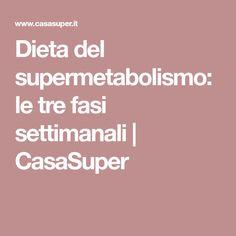 Dieta del supermetabolismo: le tre fasi settimanali | CasaSuper