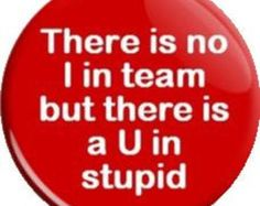 No I in team. Item  FD0801  - 1.25 inch Metal Pin back Button or Magnet