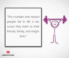 #quote of the #day-The number one #reason #people fail in life is because they #listen to their friends, family, and neighbors.view more quotes at http://www.messagesforworld.com/quotes/motivation-quotes