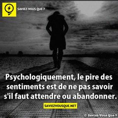 Psychologiquement, le pire des sentiments est de ne pas savoir s'il faut attendre ou abandonner . / Psychologically, the worst feeling is not to know whether to wait or give up . Things To Know, Did You Know, Mantra, Best Quotes, Love Quotes, French Quotes, Les Sentiments, Bad Mood, Positive Attitude