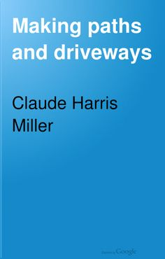 FREE DOWNLOAD  Making Paths and Driveways by C.H. Miller (1912).