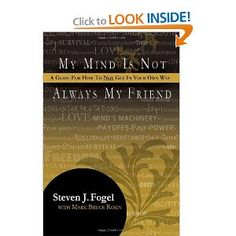 My Mind Is Not Always My Friend: A Guide for How to Not Get in Your Own Way: Steven J Fogel, Mark Bruce Rosin: 9780984552535: Amazon.com: Books