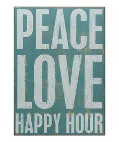 'Peace, Love, Happy Hour' Box Sign by Primitives by Kathy on #zulily