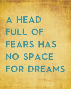 A Head Full Of Fears Has No Space For Dreams  by PrintRevolution, $12.00