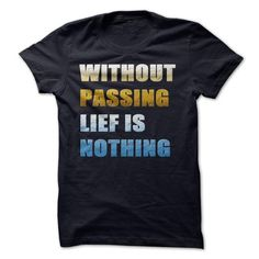 without passing life is nothing - #tshirt bemalen #sweatshirt chic. BUY NOW => https://www.sunfrog.com/No-Category/without-passing-life-is-nothing.html?68278