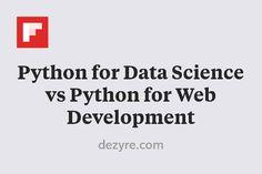 Python for Data Science vs Python for Web Development http://flip.it/SARd1