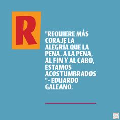 Cita de Eduardo Galeano. #Galeano #Citas #So