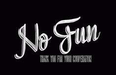 No fun.
