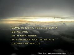 """""""Love is not a feeling but a being one with emptiness to dicover that within it grows the whole"""" Zulma Reyo #FeminineMysteries"""