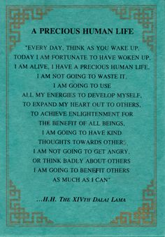 Dalai Lama quote - A precious human life. Every day, think as you wake up, today I am fortunate to have woken up. I am alive, I have a precious human life, I am not going to waste it. Me Quotes, Motivational Quotes, Inspirational Quotes, Reminder Quotes, Yoga Quotes, Strong Quotes, Attitude Quotes, Citation Dalai Lama, Dalai Lama Quotes Love