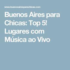 Buenos Aires para Chicas: Top 5! Lugares com Música ao Vivo