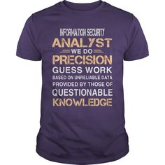INFORMATION SECURITY ANALYST WE DO PRECISION GUESS WORK QUESTIONABLE KNOWLEDGE #gift #ideas #Popular #Everything #Videos #Shop #Animals #pets #Architecture #Art #Cars #motorcycles #Celebrities #DIY #crafts #Design #Education #Entertainment #Food #drink #Gardening #Geek #Hair #beauty #Health #fitness #History #Holidays #events #Home decor #Humor #Illustrations #posters #Kids #parenting #Men #Outdoors #Photography #Products #Quotes #Science #nature #Sports #Tattoos #Technology #Travel…