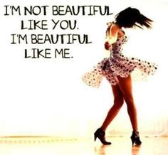 EVERYONE is beautiful in their own unique way! <3