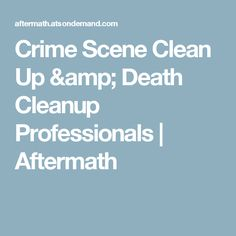 Crime Scene Clean Up & Death Cleanup Professionals | Aftermath