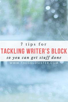 7 tips to help you tackle your writer's block so you can start (and finish) the projects you're working on! Click through to read >>