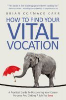 How To Find Your Vital Vocation: A Practical Guide To Finding Your Career Purpose And Getting A Job You Love, an ebook by Brian Cormack Carr at Smashwords Discover Yourself, Finding Yourself, Books To Read, My Books, Book Sites, Book Blogs, Writing A Cover Letter, You Deserve Better, Find A Job