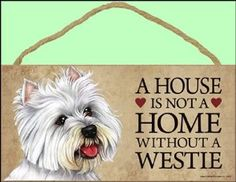 Wooden Door Sign A house is not a home without a West Highland White Terrier Gift Idea for a Person who Loves Westies