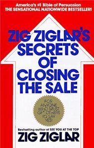 Zig Ziglars Secrets of Closing the Sale: For Anyone Who Must Get Others to Say Yes! by Zig Ziglar 0425081028 9780425081020 Zig Ziglar Quotes, Books To Read, My Books, Library Books, Sales Techniques, Think And Grow Rich, Reading Levels, Great Books, Reading Lists