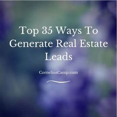 Top 35 Ways To Generate Real Estate Leads: Becoming a successful real estate agent is a combination of investing time in education, having a strong work ethic, and being a people person. There are many misconceptions about working as a real estate agent. Any real estate agent will tell you that his number one concern is generating leads. Below are top 35 ways to generate real estate leads. Investing, Investing Tips, Investing Ideas