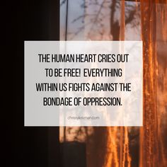 The human heart cries out to be free! Everything within us fights against the bondage of oppression! Christian Life Coaching, Cry Out, Gods Not Dead, Human Heart, Oppression, Crying, Motivation, Free, Persecution