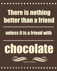 A Friend with Chocolate, Charles Dickens, Literary Art for the Chocolate Lover… Bff Quotes, Best Friend Quotes, Friendship Quotes, Love Quotes, Funny Quotes, Inspirational Quotes, Friend Friendship, Quotable Quotes, Famous Quotes