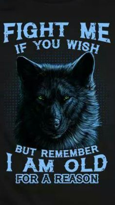 Wolf quotes - TOP FIGHT quotes and sayings Fight me if you wish, but remember I am old for a reason fight old quotes Quotlr Wisdom Quotes, True Quotes, Motivational Quotes, Quotes Quotes, Lone Wolf Quotes, Wolf Qoutes, Fighting Quotes, Wolf Spirit Animal, Wolf Pictures