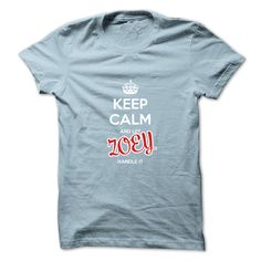 #Statestshirt... Cool T-shirts  Worth :$19.00Purchase Now  Low cost Codes View photographs & pictures of Keep Calm And Let ZOEY Handle It t-shirts & hoodies:When you do not completely love our design, you'll be able to SEARCH your favourite one through the ....