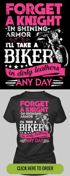 Forget a knight in shining armor, I'll take a biker in dirty leathers any day! Ladies T-shirt - ORDER HERE: http://skullsociety.com/products/forget-a-knight-in-shining-armor-ill-take-a-biker?variant=7780587653&utm_source=pinterest&utm_medium=pin_110215_157&utm_campaign=110215
