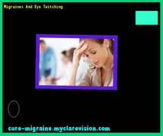 Migraines And Eye Twitching 171147 - Cure Migraine
