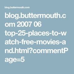 blog.buttermouth.com 2007 06 top-25-places-to-watch-free-movies-and.html?commentPage=5